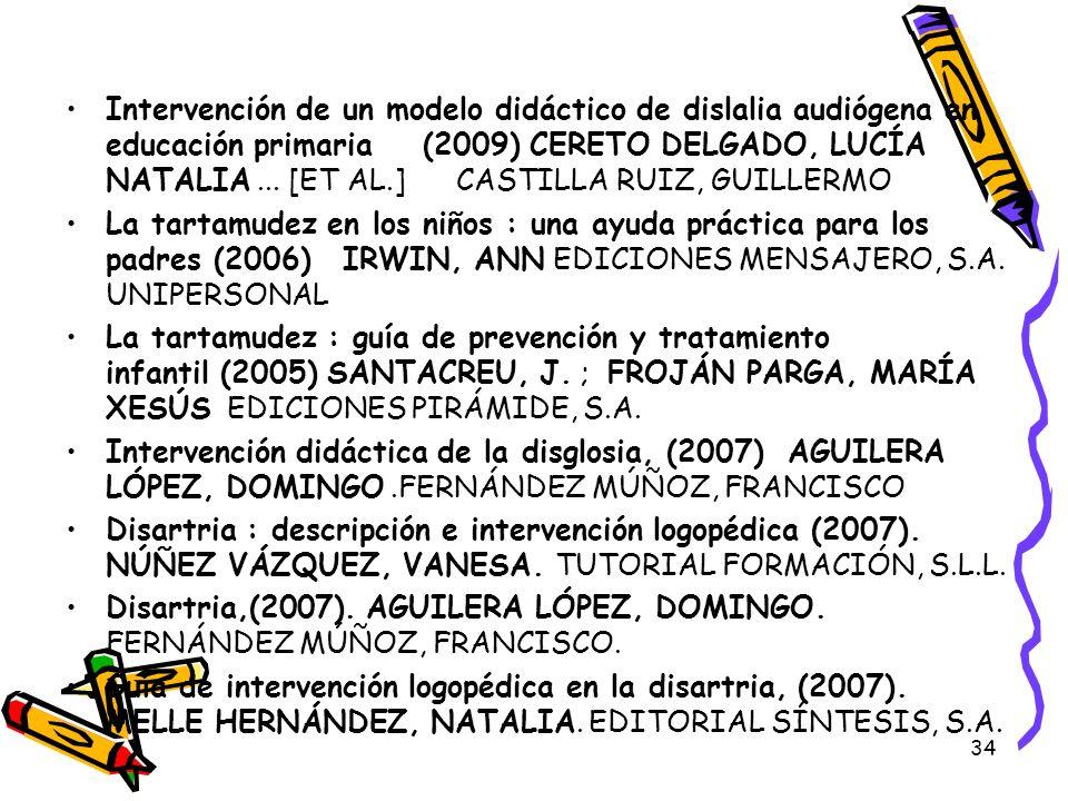 Intervención de un modelo didáctico de dislalia audiógena en educación primaria (2009) CERETO DELGADO, LUCÍA NATALIA ... [ET AL.] CASTILLA RUIZ, GUILLERMO